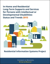 In-Home and Residential Long-Term Supports and Services for Persons with Intellectual or Developmental Disabilities: Status and Trends Through 2015