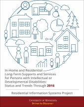 In-Home and Residential Long-Term Supports and Services for Persons with Intellectual or Developmental Disabilities: Status and Trends Through 2016