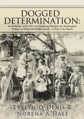 Dogged Determination: An Anthology of the 1957 Law Requiring Education for Handicapped Children in Minnesota's Public Schools -- A First in the Nation