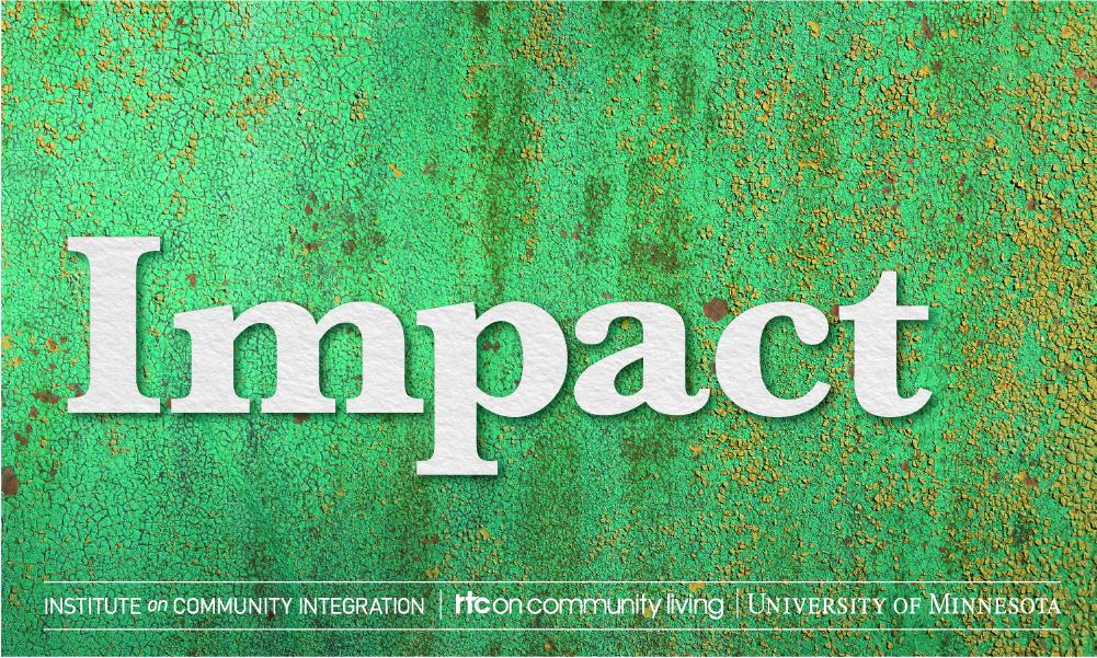 Impact, Institute on Community Integration, RTC on community living, University of Minnesota.
