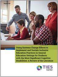 Using Systems Change Efforts to Implement and Sustain Inclusive Education Practices in General Education Settings for Students with the Most Significant Cognitive Disabilities: A Review of the Literature (#102)