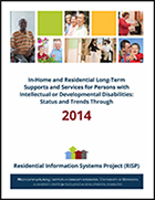 In-Home and Residential Long-Term Supports and Services for Persons with Intellectual or Developmental Disabilities: Status and Trends through 2014