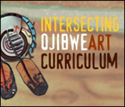 Intersecting Ojibwe Art Curriculum
