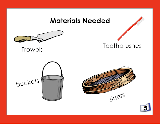 Tools used in an archaeological dig: trowels, toothbrushes, buckets, sifters