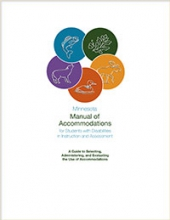Minnesota Manual of Accommodations for Students with Disabilities in Instruction and Assessment: A Guide to Selecting, Administering, and Evaluating the Use of Accommodations