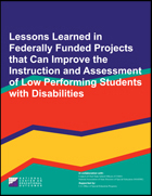 Lessons Learned in Federally Funded Projects that Can Improve the Instruction and Assessment of Low Performing Students with Disabilities