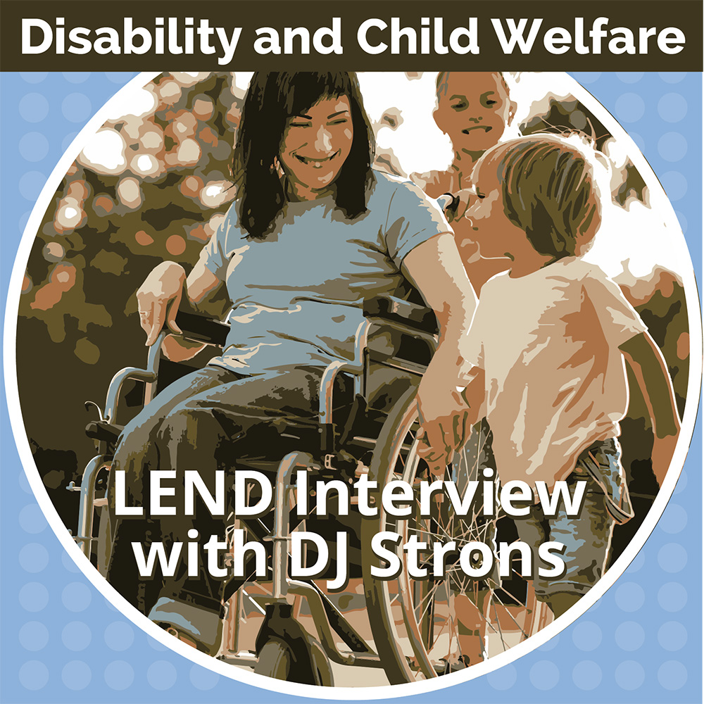 LEND interview with DJ Strons on disability and child welfare.