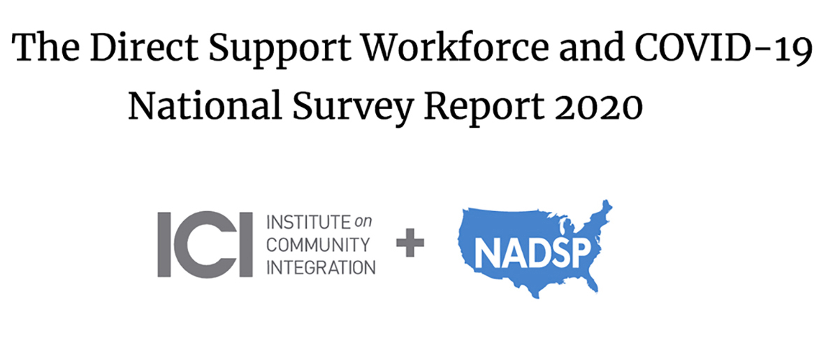 An announcement of the survey report about the effect of the COVID-19 pandemic on the direct support workforce. It includes the logos of ICI and NADSP.